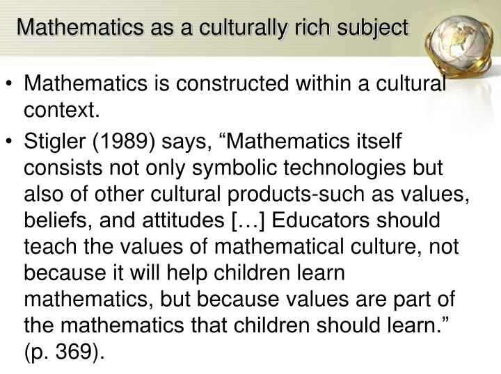 Mathematics as a culturally rich subject