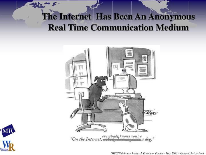 The Internet  Has Been An Anonymous Real Time Communication Medium