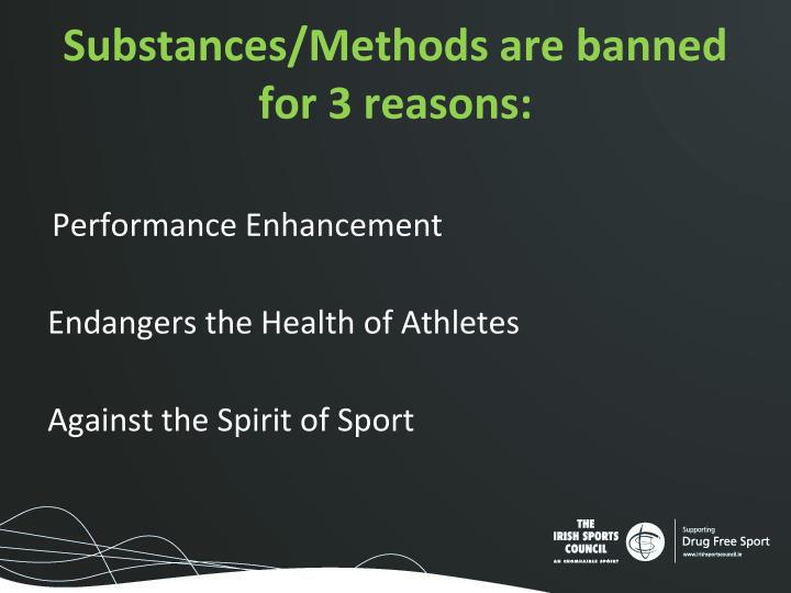 Substances/Methods are banned for 3 reasons: