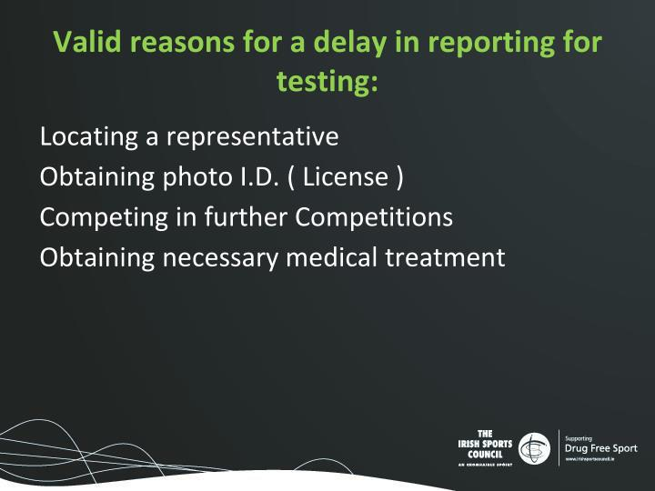 Valid reasons for a delay in reporting for testing: