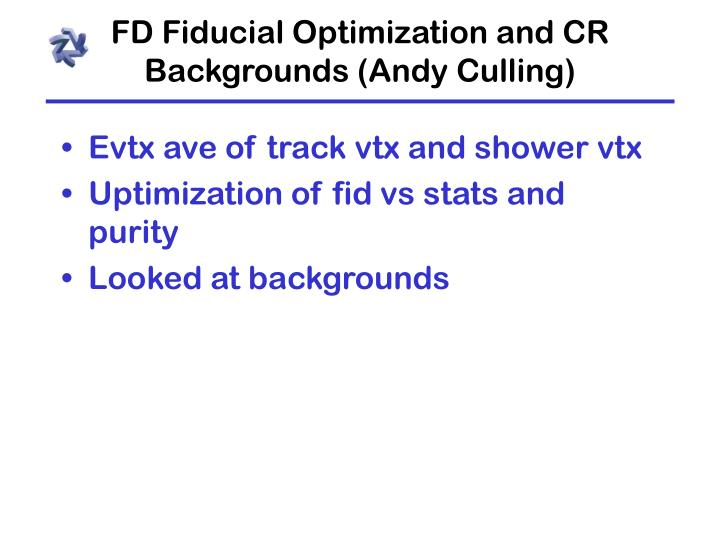 FD Fiducial Optimization and CR Backgrounds (Andy Culling)