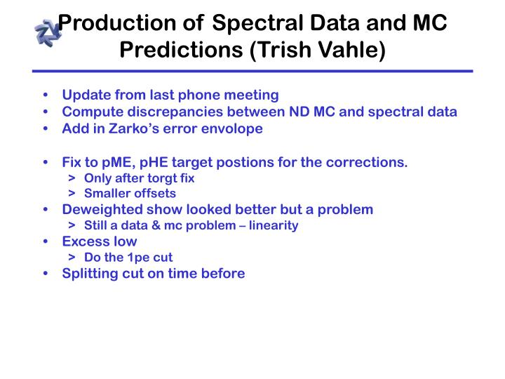 Production of Spectral Data and MC Predictions (Trish Vahle)