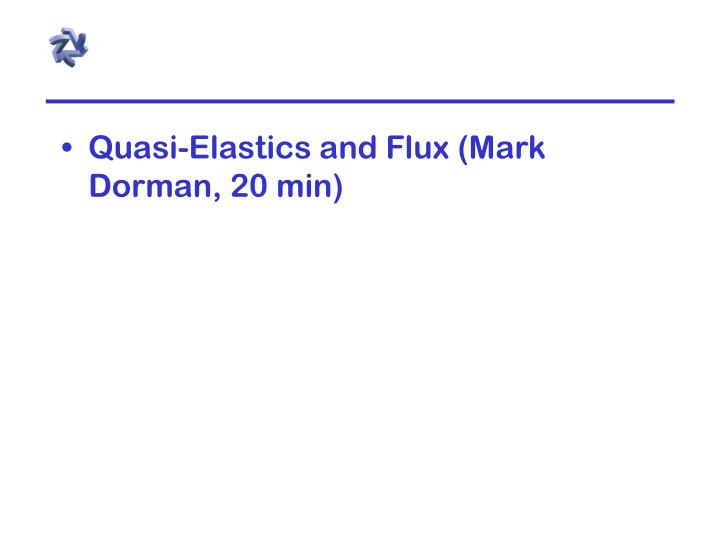 Quasi-Elastics and Flux (Mark Dorman, 20 min)