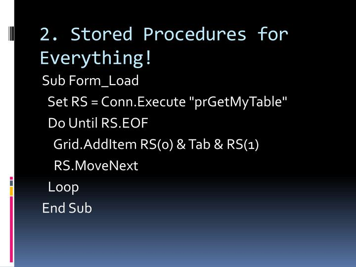 2. Stored Procedures for Everything!
