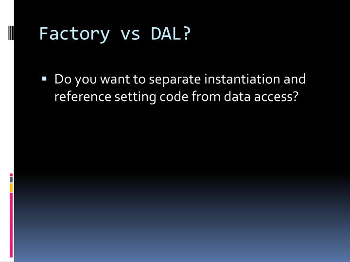 Do you want to separate instantiation and reference setting code from data access?