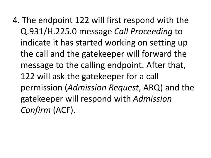 4. The endpoint 122 will first respond with the Q.931/H.225.0 message