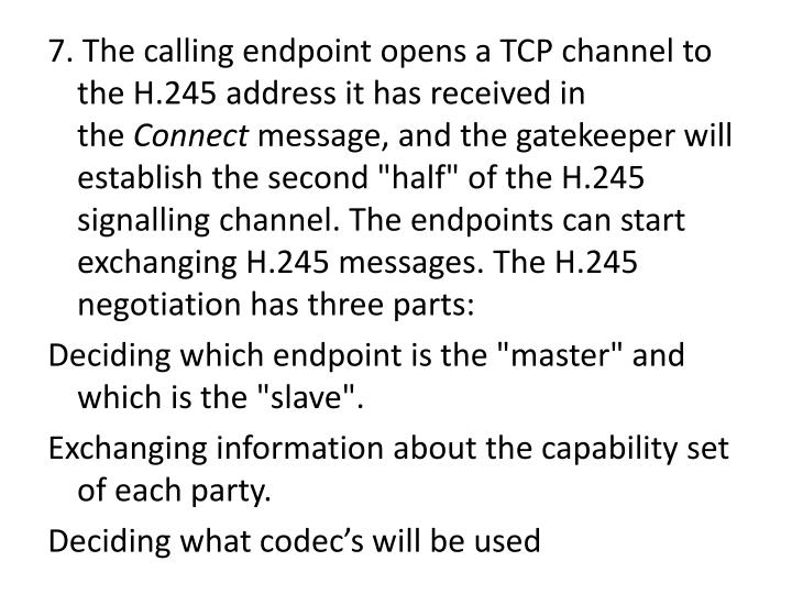 7. The calling endpoint opens a TCP channel to the H.245 address it has received in the