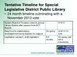 tentative timeline for special legislative district public library