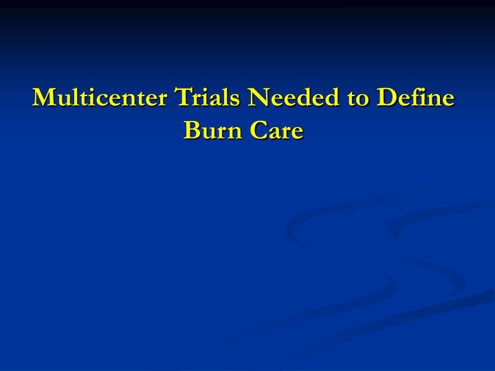 Multicenter Trials Needed to Define Burn Care
