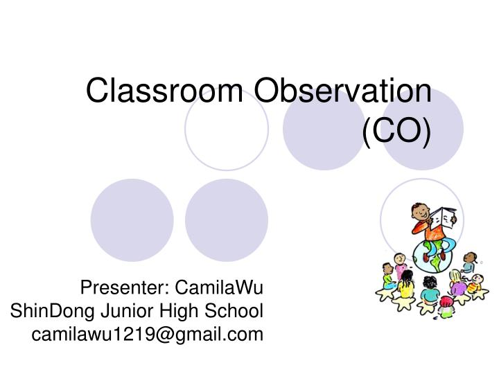Classroom Observation (CO)
