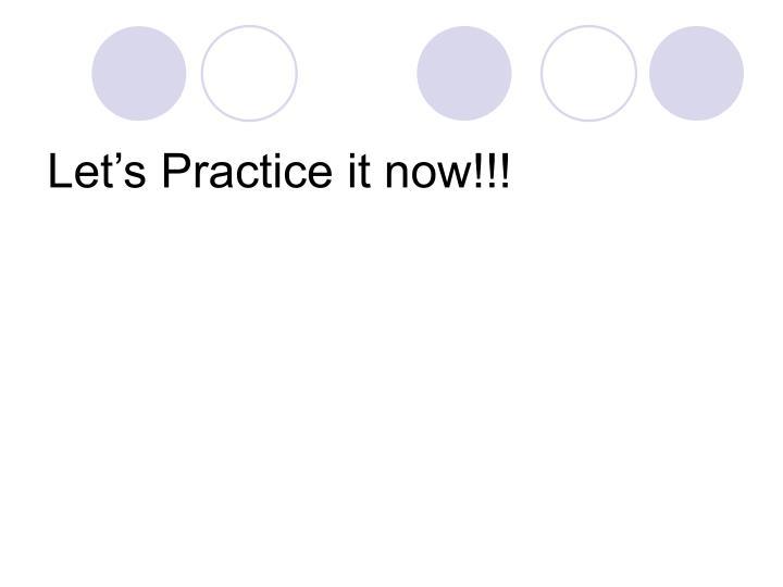 Let's Practice it now!!!