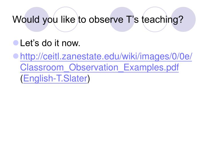Would you like to observe T's teaching?