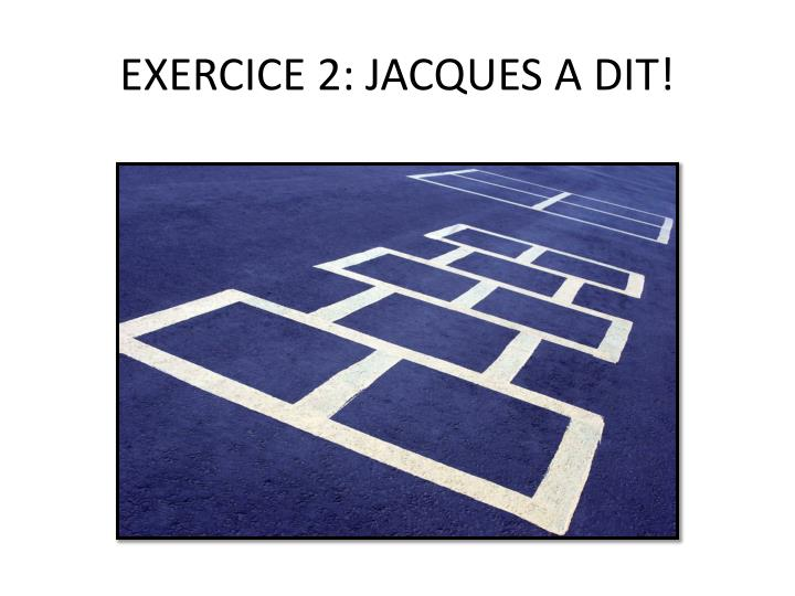 EXERCICE 2: JACQUES A DIT!