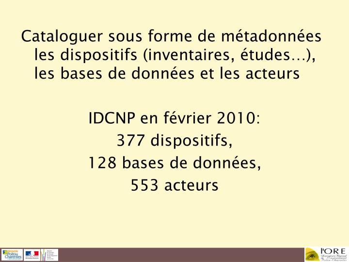 Cataloguer sous forme de métadonnées les dispositifs (inventaires, études…), les bases de données et les acteurs