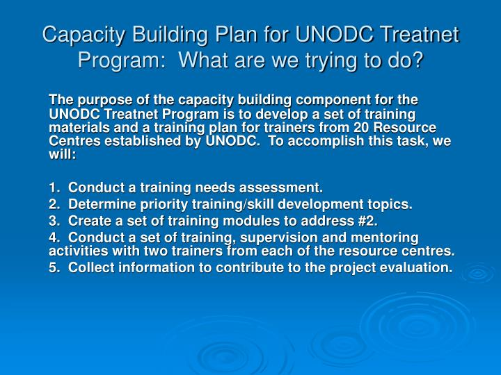 Capacity Building Plan for UNODC Treatnet Program:  What are we trying to do?