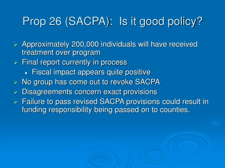 Prop 26 (SACPA):  Is it good policy?