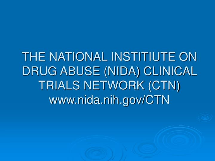 THE NATIONAL INSTITIUTE ON DRUG ABUSE (NIDA) CLINICAL TRIALS NETWORK (CTN)