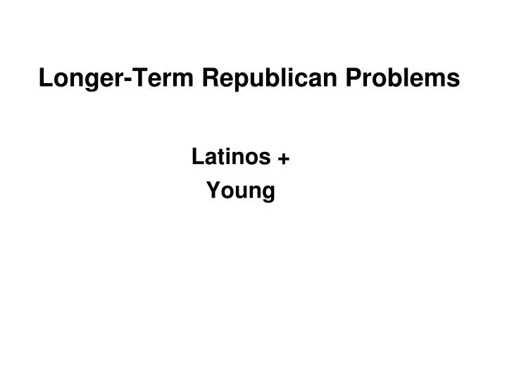 Longer-Term Republican Problems