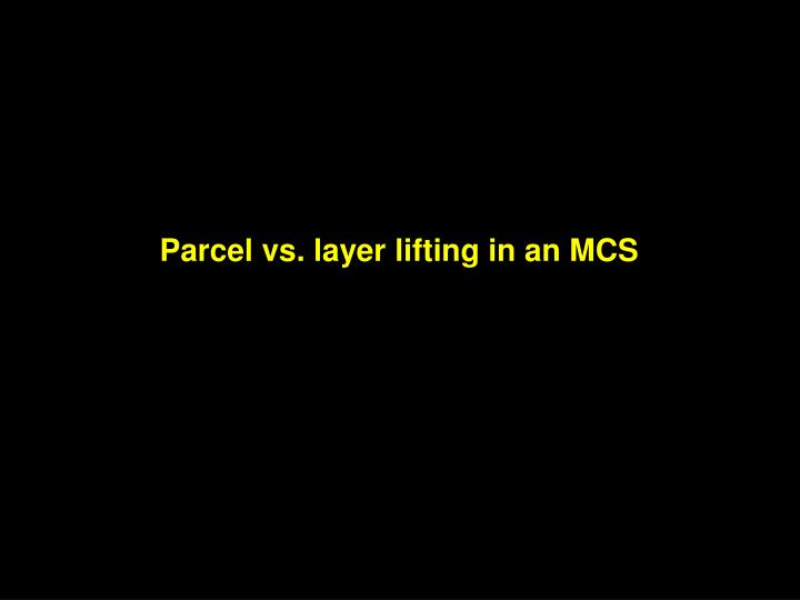 Parcel vs. layer lifting in an MCS