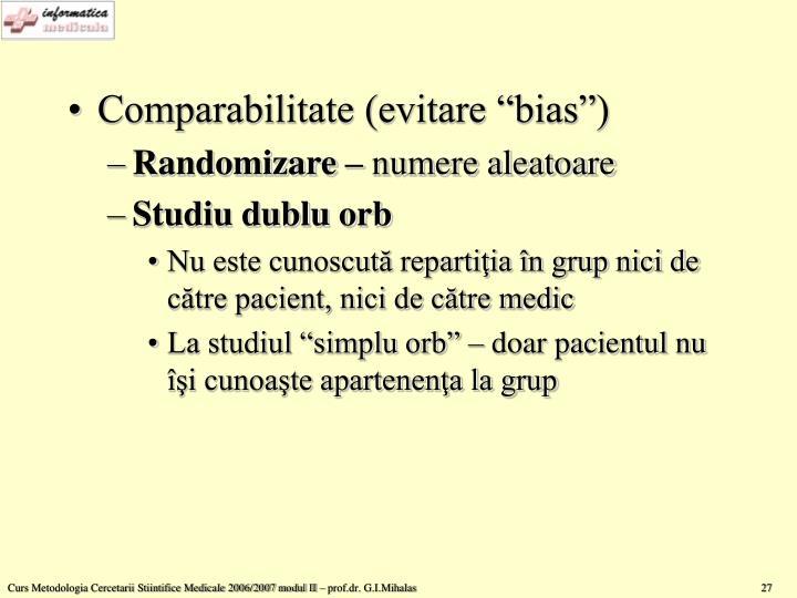 "Comparabilitate (evitare ""bias"")"