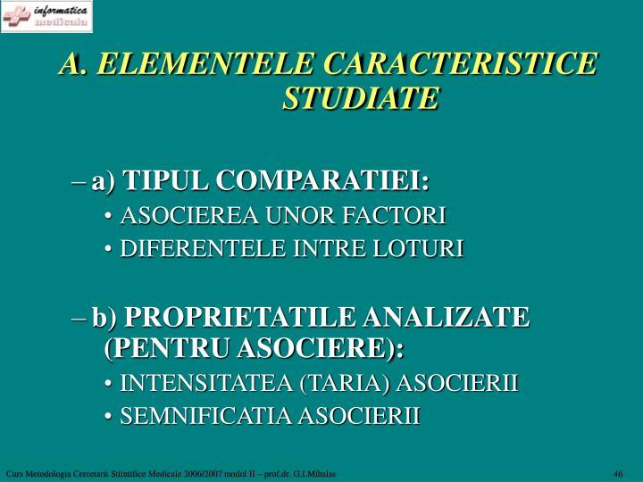 A. ELEMENTELE CARACTERISTICE   STUDIATE