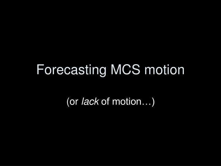 Forecasting MCS motion