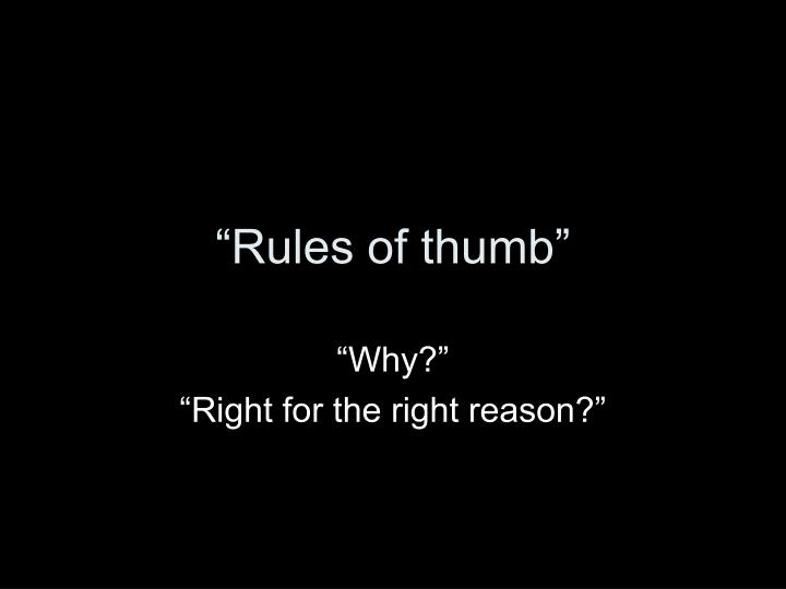 """Rules of thumb"""