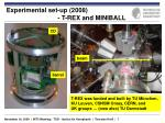 experimental set up 2008 t rex and miniball