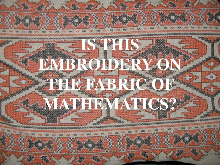 IS THIS EMBROIDERY ON THE FABRIC OF MATHEMATICS?