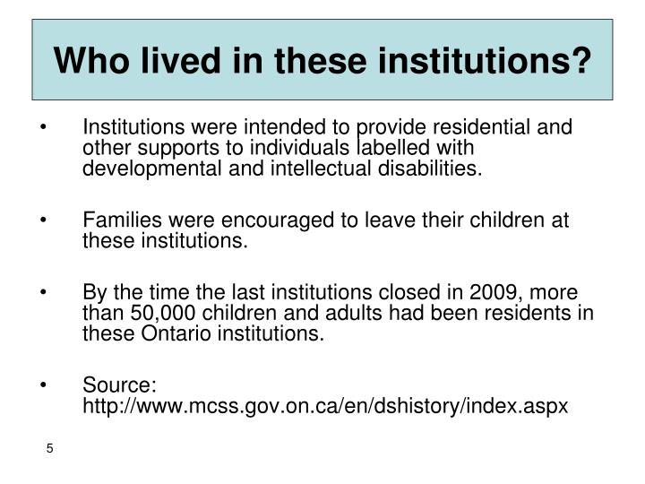 Who lived in these institutions?