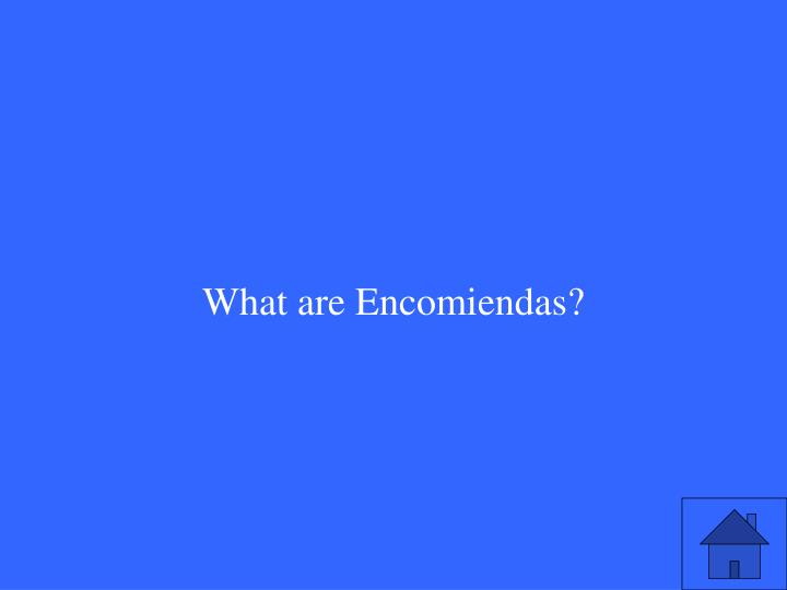 What are Encomiendas?