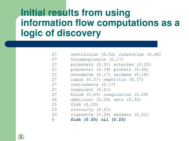 Initial results from using information flow computations as a logic of discovery