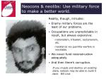 neocons neolibs use military force to make a better world