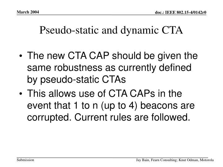 Pseudo-static and dynamic CTA