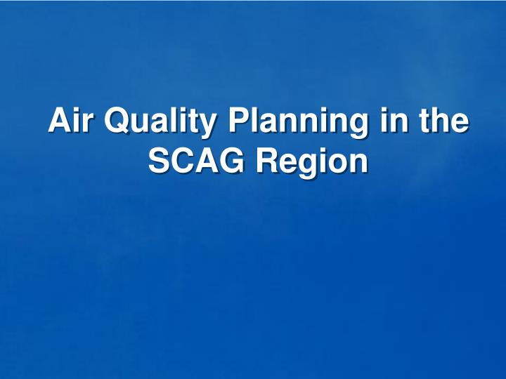 Air Quality Planning in the SCAG Region