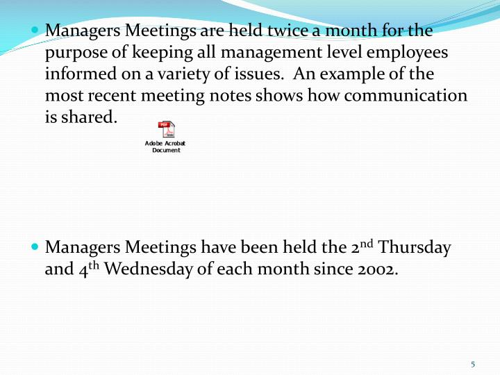 Managers Meetings are held twice a month for the purpose of keeping all management level employees informed on a variety of issues.  An example of the most recent meeting notes shows how communication is shared.