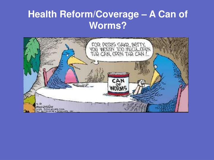 Health Reform/Coverage – A Can of Worms?