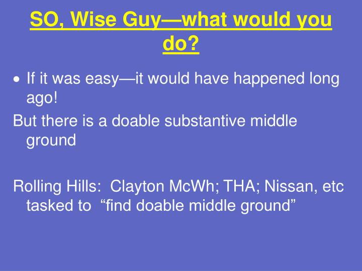 SO, Wise Guy—what would you do?