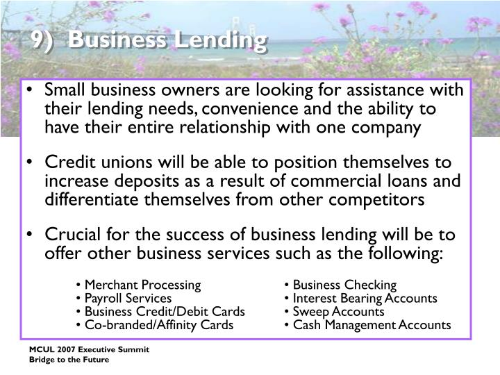 Small business owners are looking for assistance with their lending needs, convenience and the ability to have their entire relationship with one company