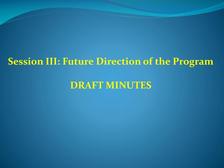 Session III: Future Direction of the Program