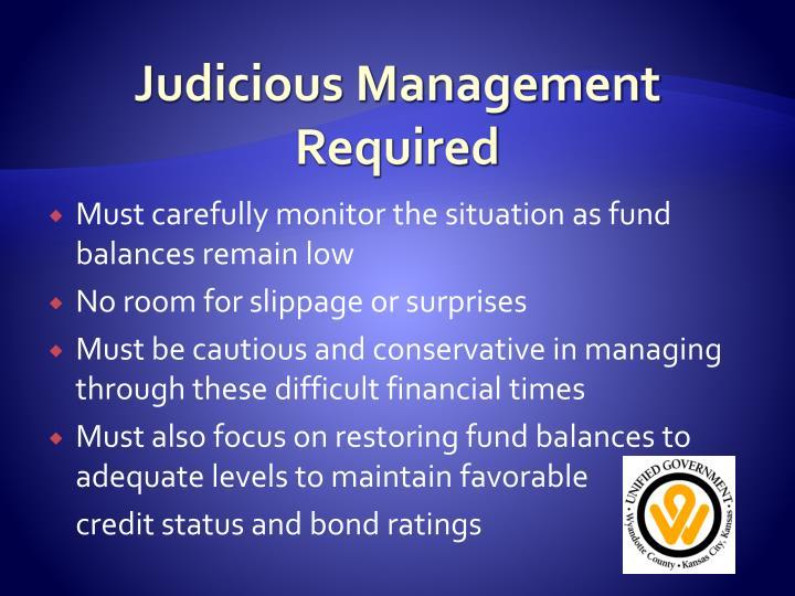 Judicious Management Required