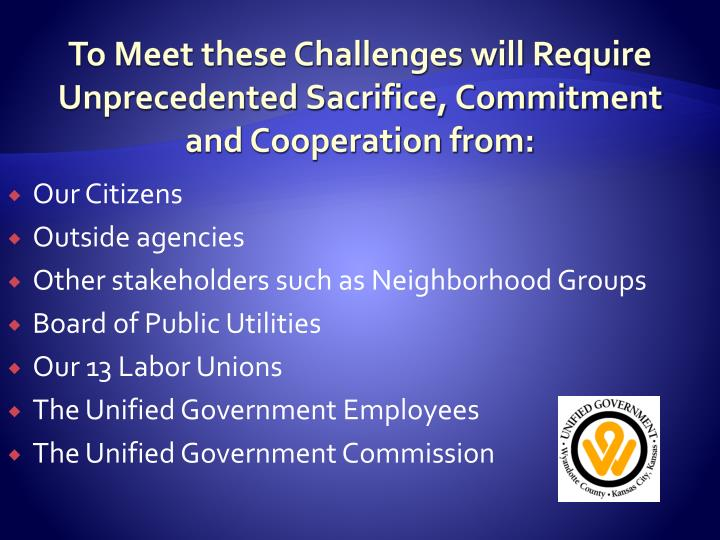 To Meet these Challenges will Require Unprecedented Sacrifice, Commitment and Cooperation from: