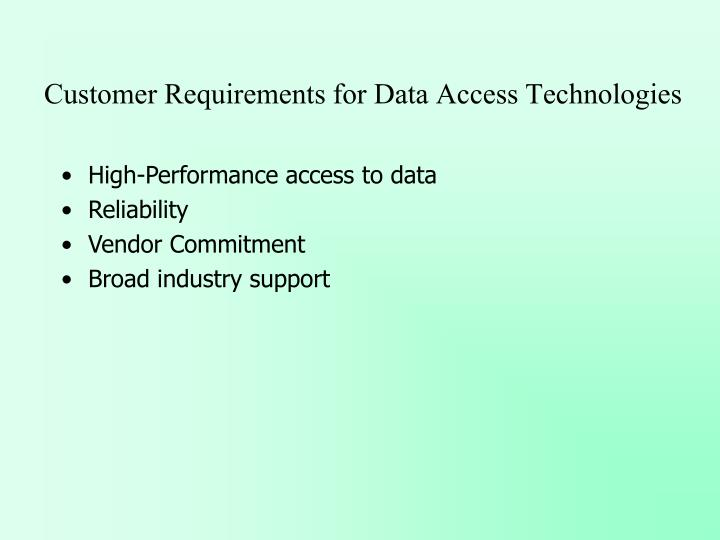 Customer Requirements for Data Access Technologies