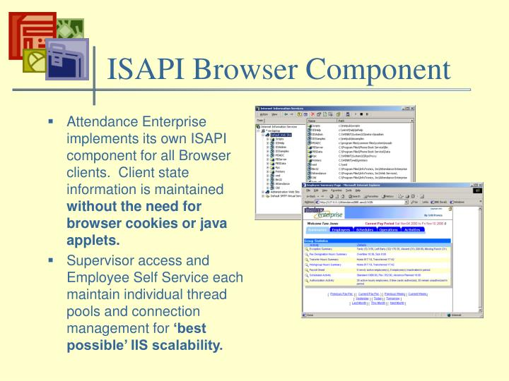 Attendance Enterprise implements its own ISAPI component for all Browser clients.  Client state information is maintained