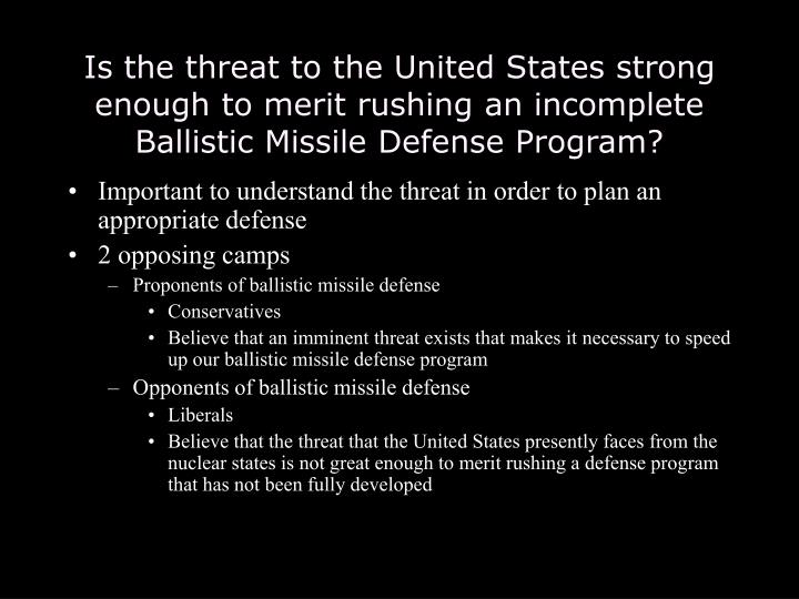 Is the threat to the United States strong enough to merit rushing an incomplete Ballistic Missile Defense Program?