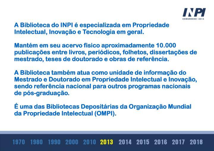 A Biblioteca do INPI é especializada em Propriedade Intelectual, Inovação e Tecnologia em geral.