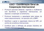 cgci coordena o geral de coopera o internacional