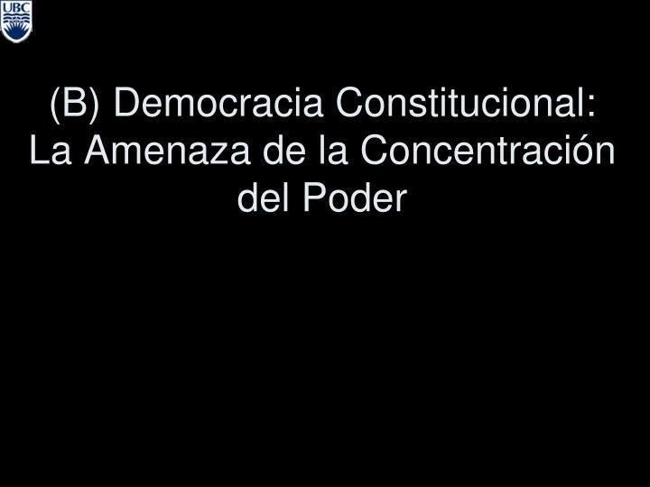 (B) Democracia Constitucional: