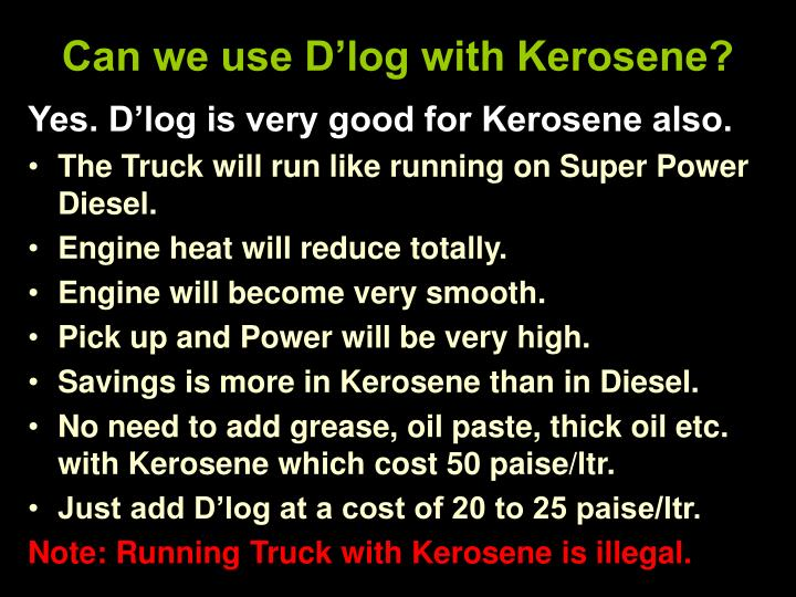 Can we use D'log with Kerosene?