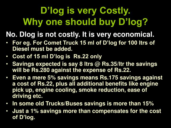 D'log is very Costly.